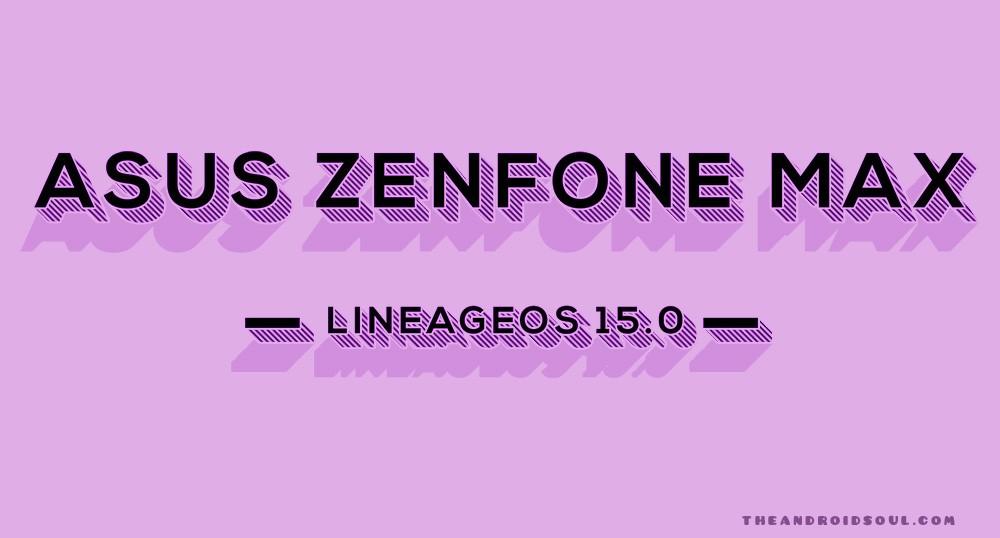 asus ZenFone max LineageOS 15.0