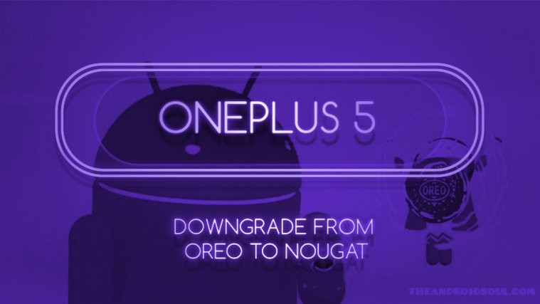 OnePlus 5 downgrade Nougat from Oreo