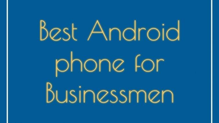 best businessmen Android Phones