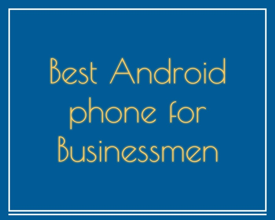 best businessmen Android Phones