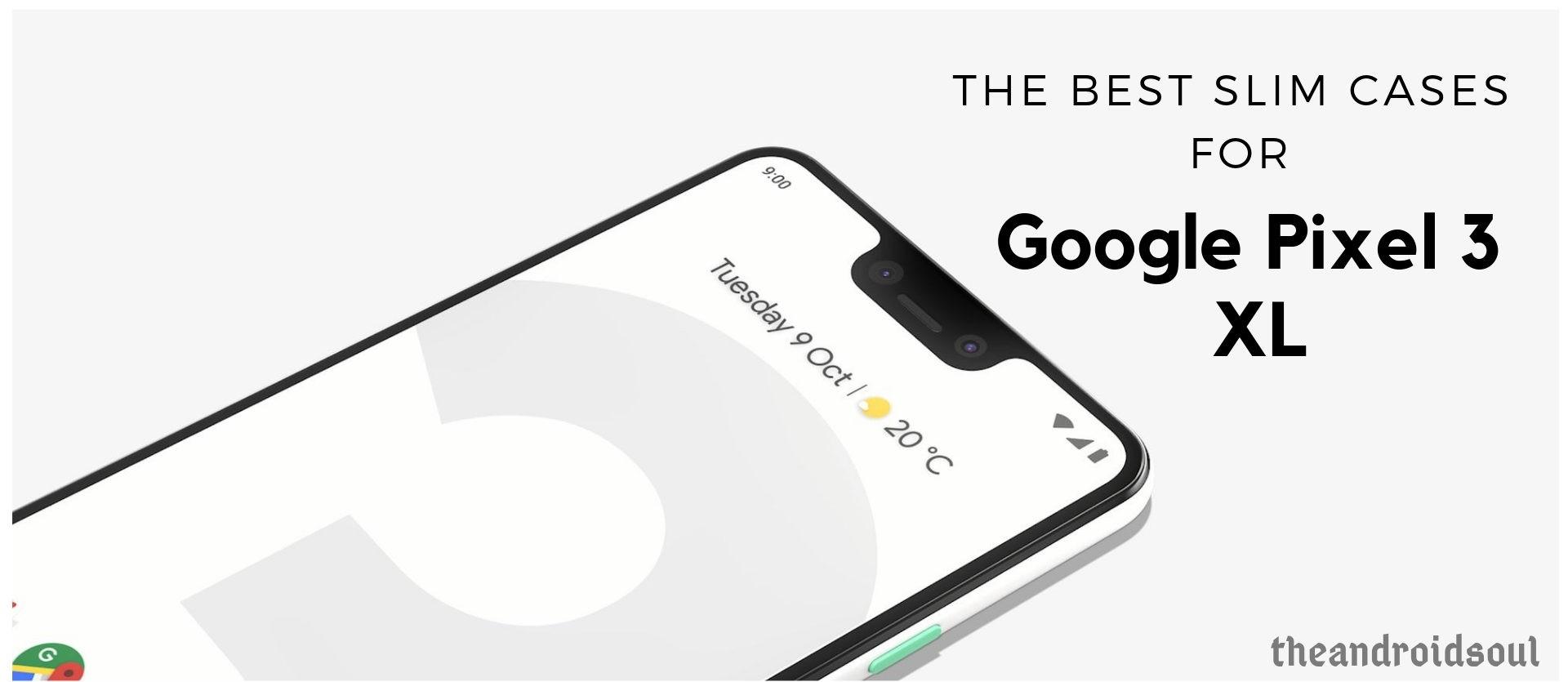 the best slim cases for google pixel 3 xl