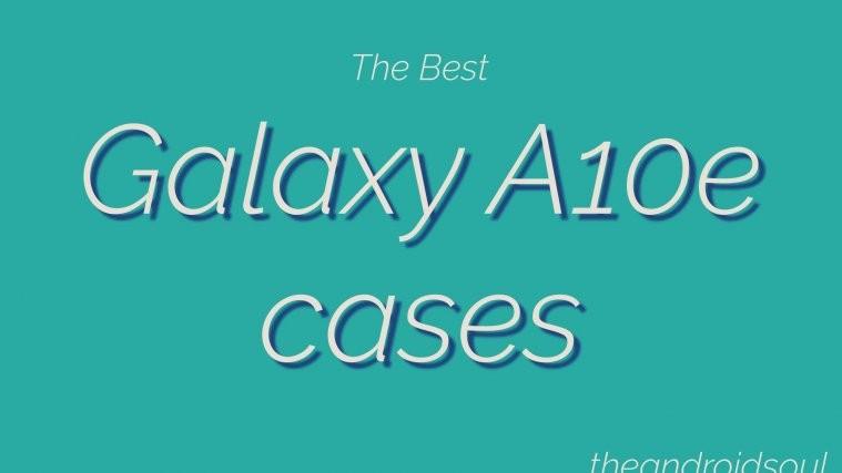 Best Galaxy A10e Cases