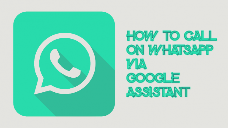 How To Make A Whatsapp Voice Or Video Call With Google Assistant
