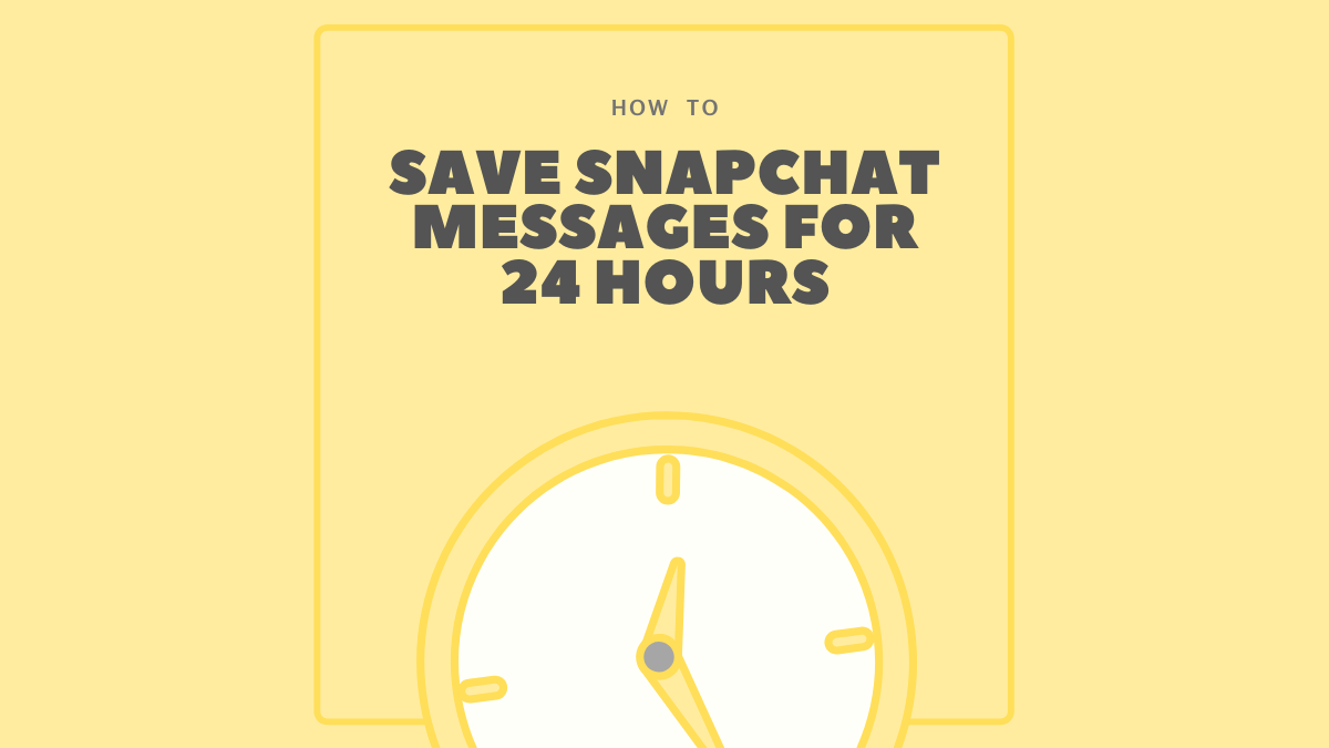 Save Snapchat Messages for 24 hours