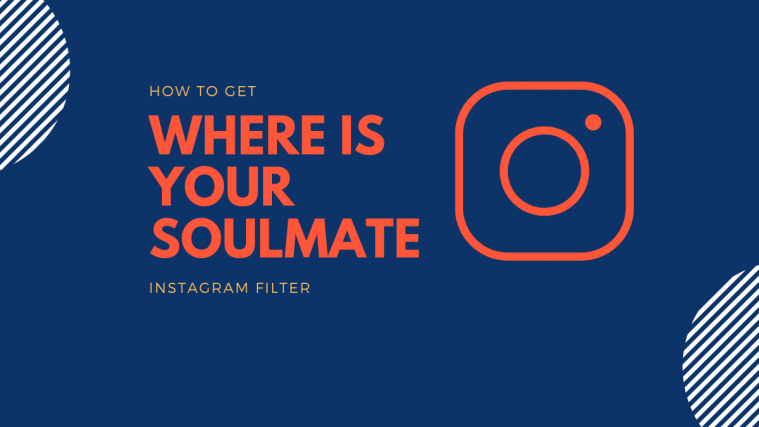 Where is your soulmate Instagram filter